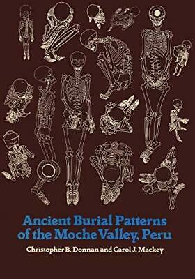 Ancient Burial Patterns of the Moche Valley, Peru by Carol J. Mackey,...