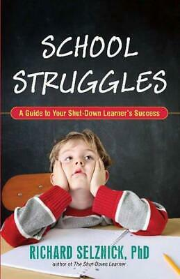 School Struggles: A Guide to Your Shut-Down Learner's Success by Richard...