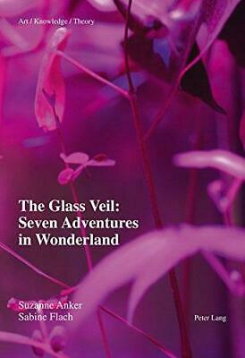 The Glass Veil: Seven Adventures in Wonderland by Sabine Flach, Suzanne Anker...