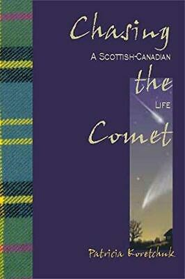 Chasing the Comet: A Scottish-Canadian Life by Patricia Koretchuk (Paperback,...