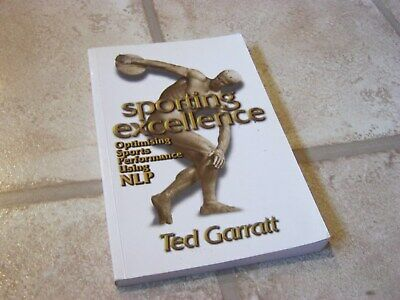 Sporting Excellence: Optimising Sports Performance Using NLP by Ted Garratt...