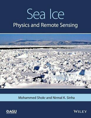 Sea Ice: Physics and Remote Sensing by Nirmal Sinha, Mohammed Shokr...
