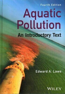Aquatic Pollution - An Introductory Text, 4e by Edward A. Laws (Hardback, 2017)