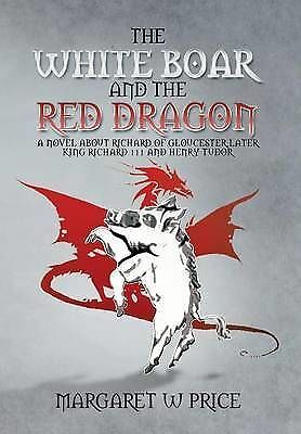 The White Boar and the Red Dragon: A Novel about Richard of Gloucester, Later...