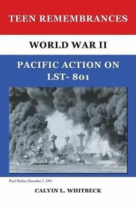 Teen Remembrances: World War II Pacific Action on Lst- 801 by Calvin L...