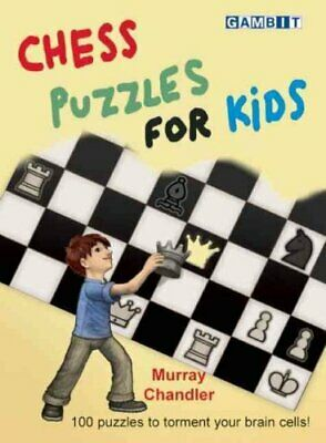 Chess Puzzles for Kids 100 puzzles to torment your brain cells 9781906454401