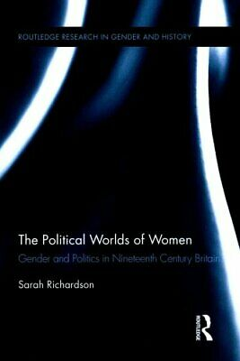 The Political Worlds of Women: Gender and Politics in Nineteenth Century...