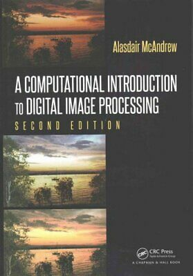 A Computational Introduction to Digital Image Processing 9781482247329