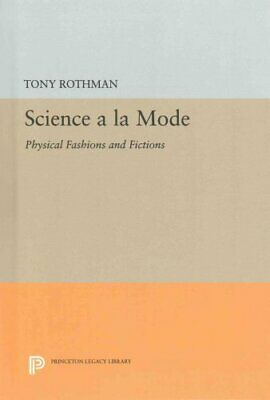 Science a la Mode: Physical Fashions and Fictions by Tony Rothman (Hardback,...