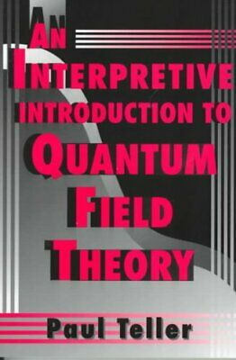 An Interpretive Introduction to Quantum Field Theory by Paul Teller...