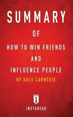 Summary of How to Win Friends and Influence People: By Dale Carnegie -...