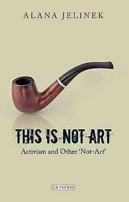 This is Not Art: Activism and Other 'not-art' by Alana Jelinek (Paperback, 2013)