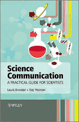 Science Communication: A Practical Guide for Scientists by Kay Yeoman,...