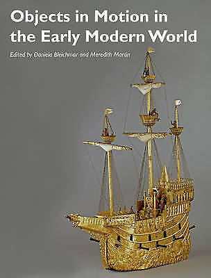Objects in Motion in the Early Modern World by Daniela Bleichmar, Meredith...