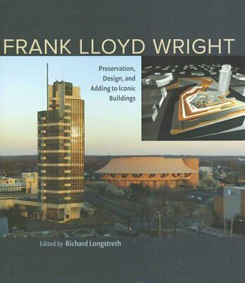Frank Lloyd Wright Preservation, Design, and Adding to Iconic B... 9780813935430