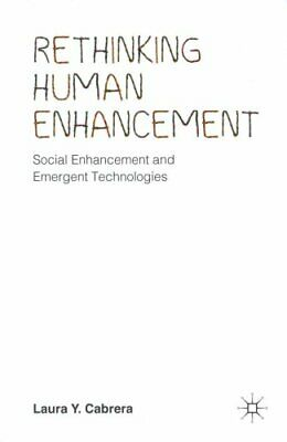 Rethinking Human Enhancement: Social Enhancement and Emergent Technologies by...