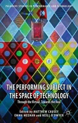 The Performing Subject in the Space of Technology: Through the Virtual,...