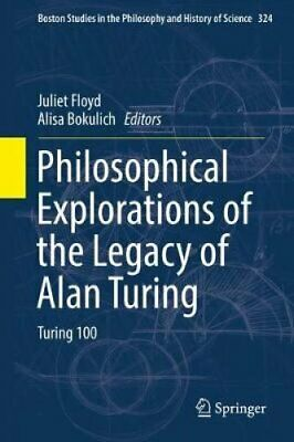 Philosophical Explorations of the Legacy of Alan Turing Turing 100 9783319532783
