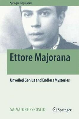 Ettore Majorana: Unveiled Genius and Endless Mysteries: 2017 by Salvatore...