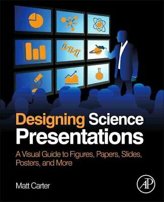Designing Science Presentations A Visual Guide to Figures, Pape... 9780123859693