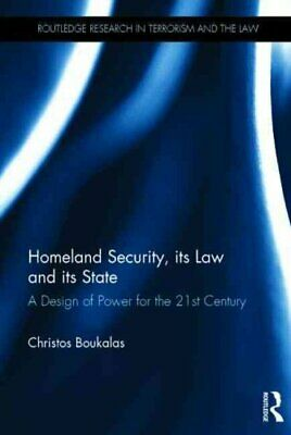Homeland Security, its Law and its State A Design of Power for ... 9780415526319