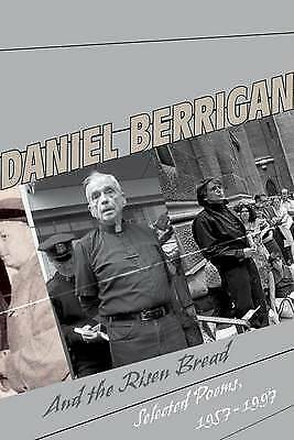 And the Risen Bread: Selected and New Poems 1957-97 by Daniel Berrigan...