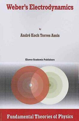 Weber's Electrodynamics by Andre Koch Torres Assis 9789048144716 | Brand New