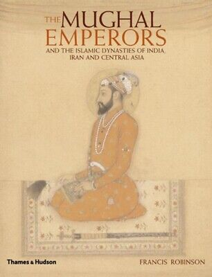 The Mughal Emperors: and the Islamic Dynasties of India Iran and Ce...