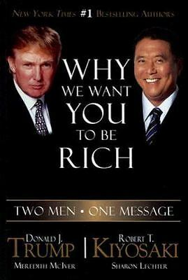 Why We Want You to Be Rich : Two Men, One Message by Donald J. Trump, Robert...