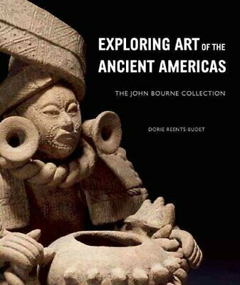 Exploring Art of the Ancient Americas: The John Bourne Collection by Dorie...