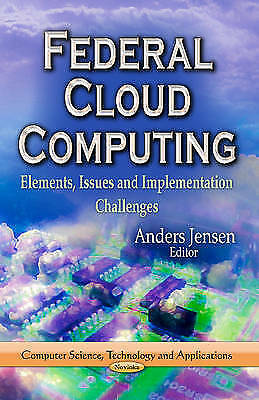Federal Cloud Computing: Elements, Issues and Implementation Challenges by...