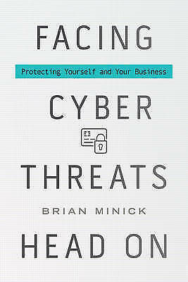 Facing Cyber Threats Head On: Protecting Yourself and Your Business by Brian...