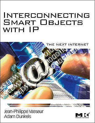 Interconnecting Smart Objects with IP: The Next Internet by Adam Dunkels,...