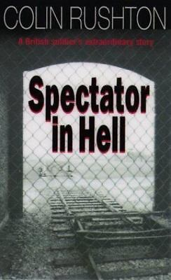 Spectator in Hell: A British Soldier's Extraordinary Story, Colin Rushton, Very