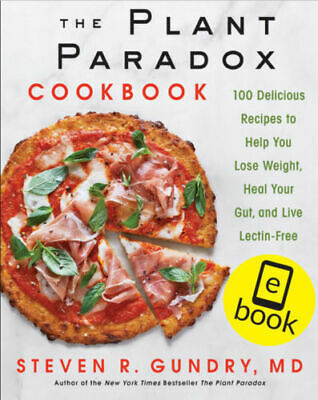 The Plant Paradox Cookbook 100 Delicious Resipes By Steven R. Gundry