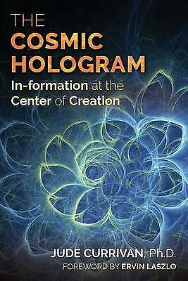 The Cosmic Hologram: In-formation at the Center of Creation, Jude Currivan, Exce