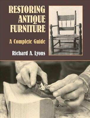 Restoring Antique Furniture A Complete Guide by Richard A. Lyons 9780486409542