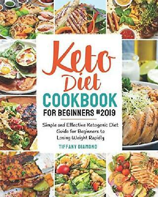 Keto Diet Cookbook For Beginners 2019 Simple And Effective Ketogenic Diet Guide