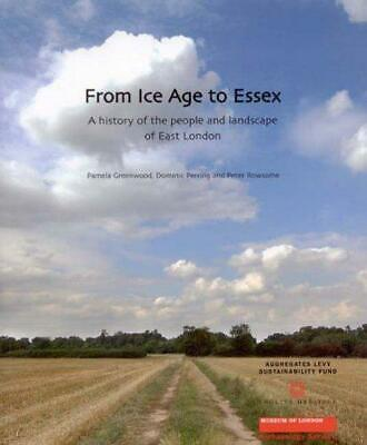 From Ice Age to Essex: A History of the People and Landscape of East London...