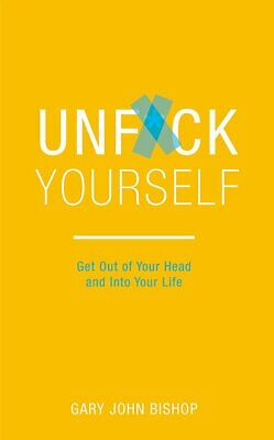 Unfuk Yourself by Gary John Bishop - Unfuck Yourself ( New Paperback Book )