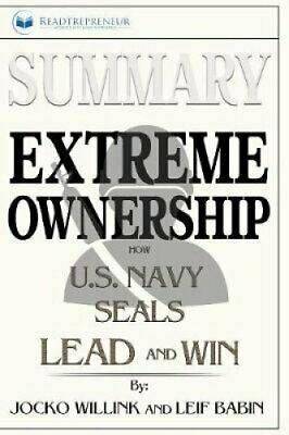 Summary of Extreme Ownership How U.S. Navy SEALs Lead and Win b... 9781646151240