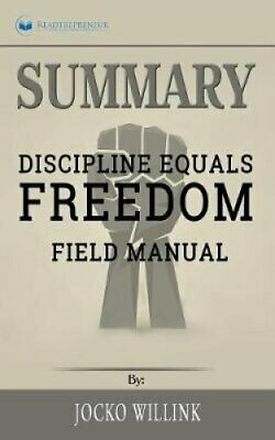 Summary of Discipline Equals Freedom Field Manual by Jocko Willink 9781646151189
