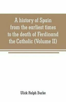 A history of Spain from the earliest times to the death of Ferd... 9789353708771