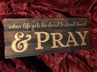 When Life Gets too Hard to Stand Kneel and Pray, Rustic Wall Art GRAHAM DUNN