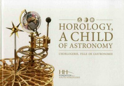Horology, a Child of Astronomy by Dominique Flechon 9782940506019 | Brand New