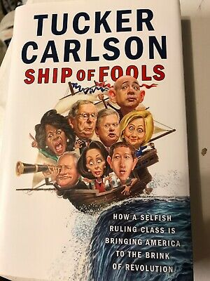 Ship of Fools How a Selfish Ruling by Tucker Carlson Hardcover