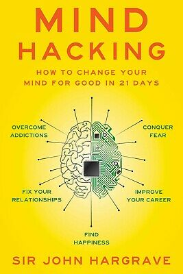 Mind Hacking: How to Change Your Mind for Good in 21 Days Sir John PDF Download