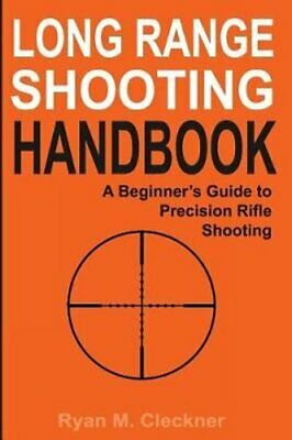 Long Range Shooting Handbook The Complete Beginner's Guide to P... 9780999417300
