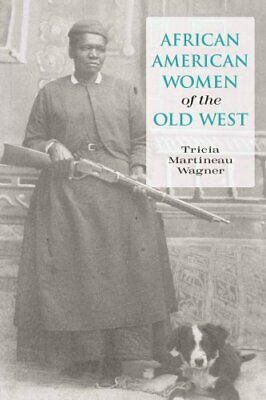 African American Women of the Old West by Tricia Martineau Wagner 9780762739004