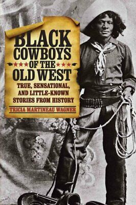 Black Cowboys of the Old West True, Sensational, And Little-Kno... 9780762760718